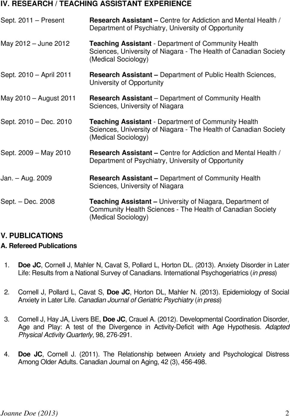 2010 Teaching Assistant - Department of Community Health Sciences, University of Niagara - The Health of Canadian Society (Medical Sociology) Research Assistant Department of Public Health Sciences,