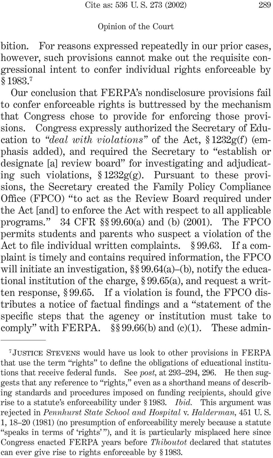 7 Our conclusion that FERPA s nondisclosure provisions fail to confer enforceable rights is buttressed by the mechanism that Congress chose to provide for enforcing those provisions.