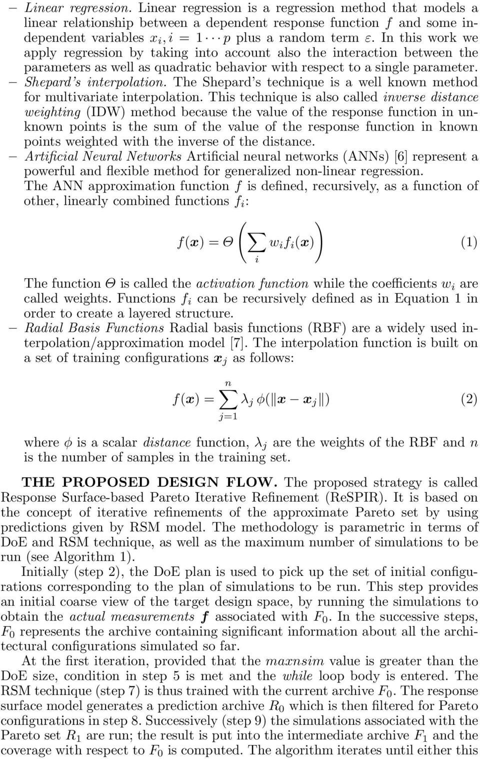 The Shepard s technique is a well known method for multivariate interpolation.