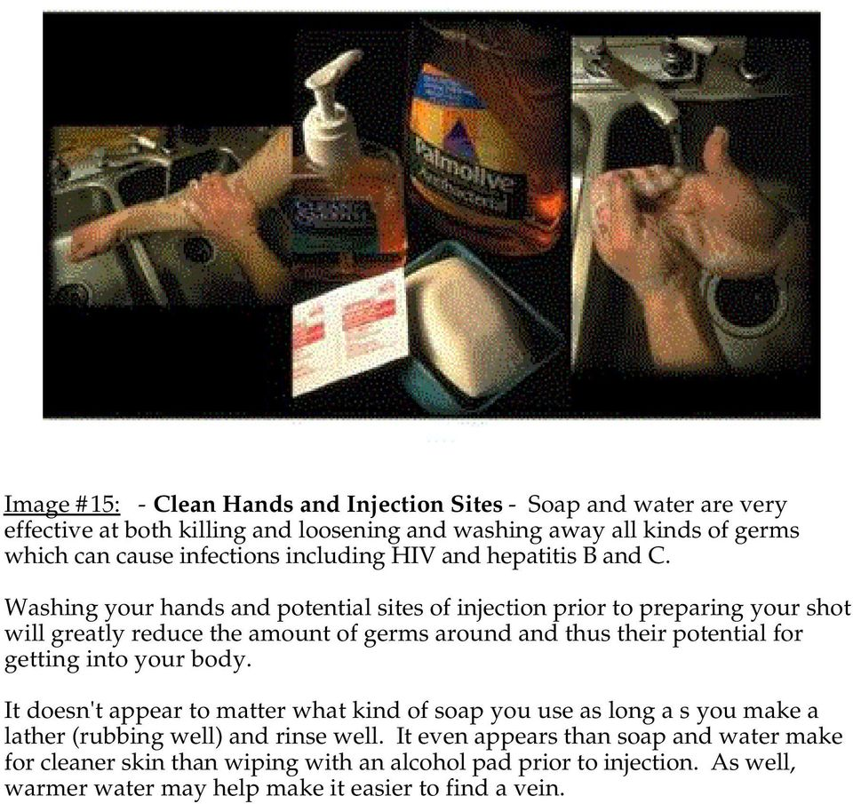 Washing your hands and potential sites of injection prior to preparing your shot will greatly reduce the amount of germs around and thus their potential for getting into