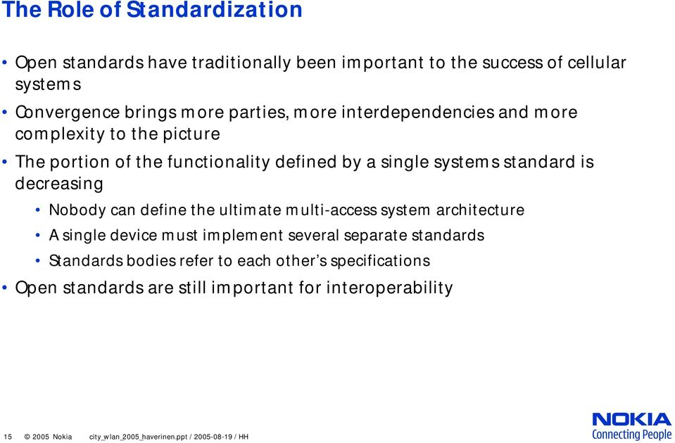 Nobody can define the ultimate multi-access system architecture A single device must implement several separate standards Standards bodies refer