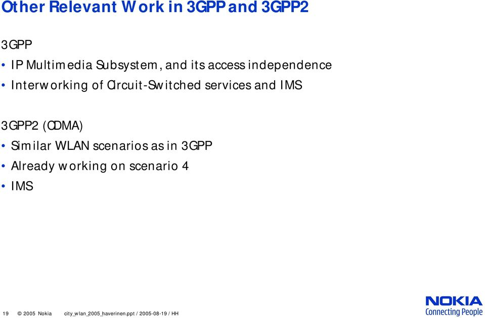 IMS 3GPP2 (CDMA) Similar WLAN scenarios as in 3GPP Already working on