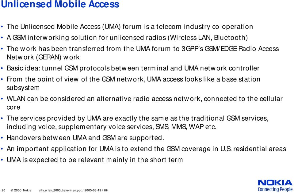 network, UMA access looks like a base station subsystem WLAN can be considered an alternative radio access network, connected to the cellular core The services provided by UMA are exactly the same as