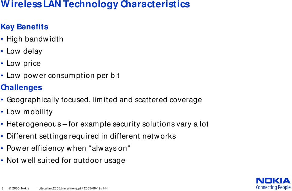 Heterogeneous for example security solutions vary a lot Different settings required in different networks