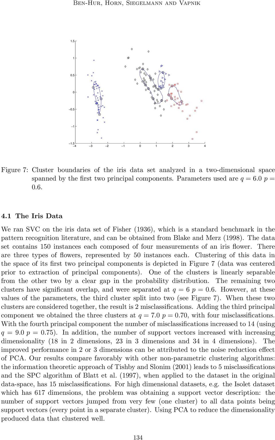 The Iris Data We ran SVC on the iris data set of Fisher (936), which is a standard benchmark in the pattern recognition literature, and can be obtained from Blake and Merz (998).