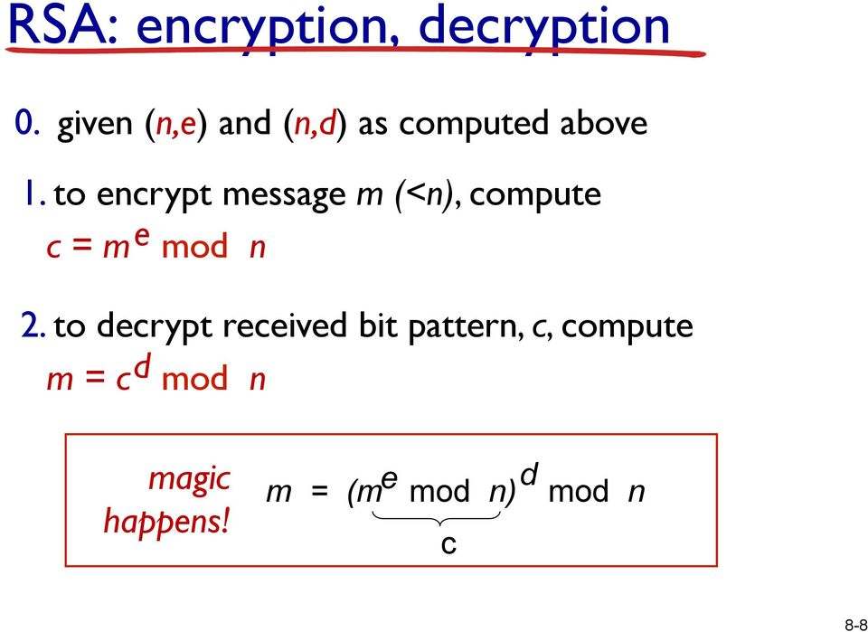 to encrypt message m (<n), compute c = m e mod n 2.