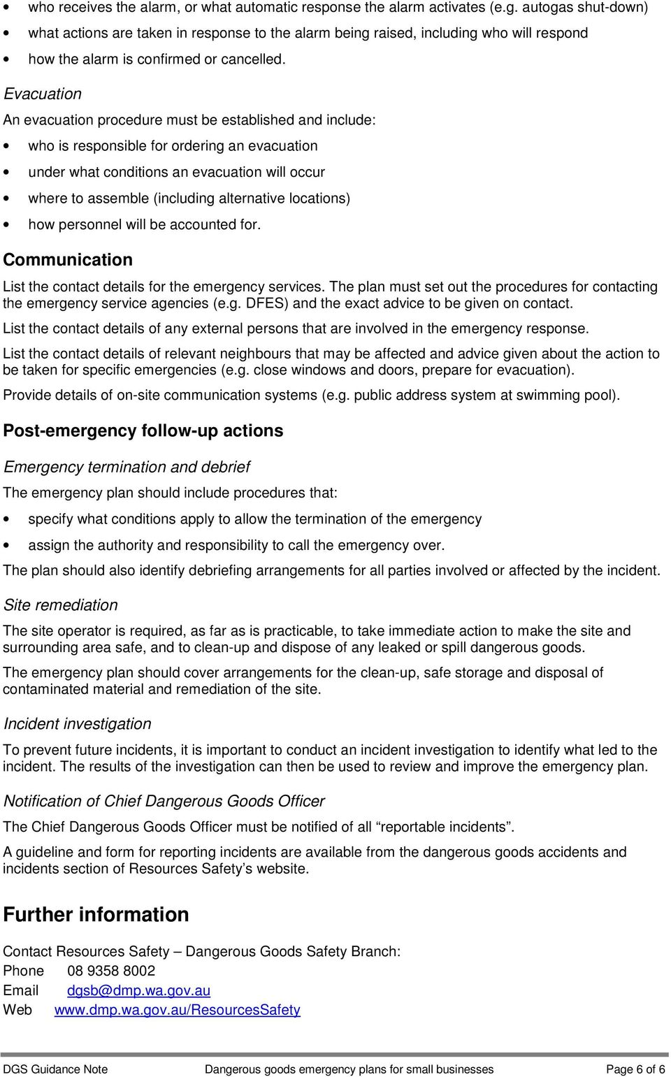 Evacuation An evacuation procedure must be established and include: who is responsible for ordering an evacuation under what conditions an evacuation will occur where to assemble (including