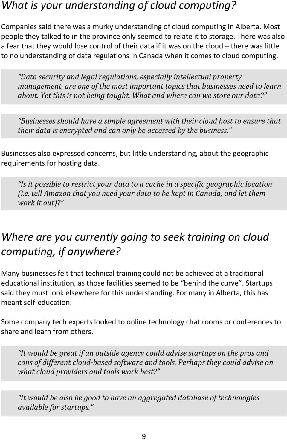There was also a fear that they would lose control of their data if it was on the cloud there was little to no understanding of data regulations in Canada when it comes to cloud computing.