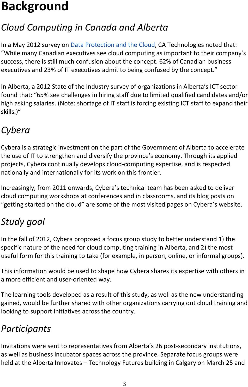 In Alberta, a 2012 State of the Industry survey of organizations in Alberta s ICT sector found that: 65% see challenges in hiring staff due to limited qualified candidates and/or high asking salaries.