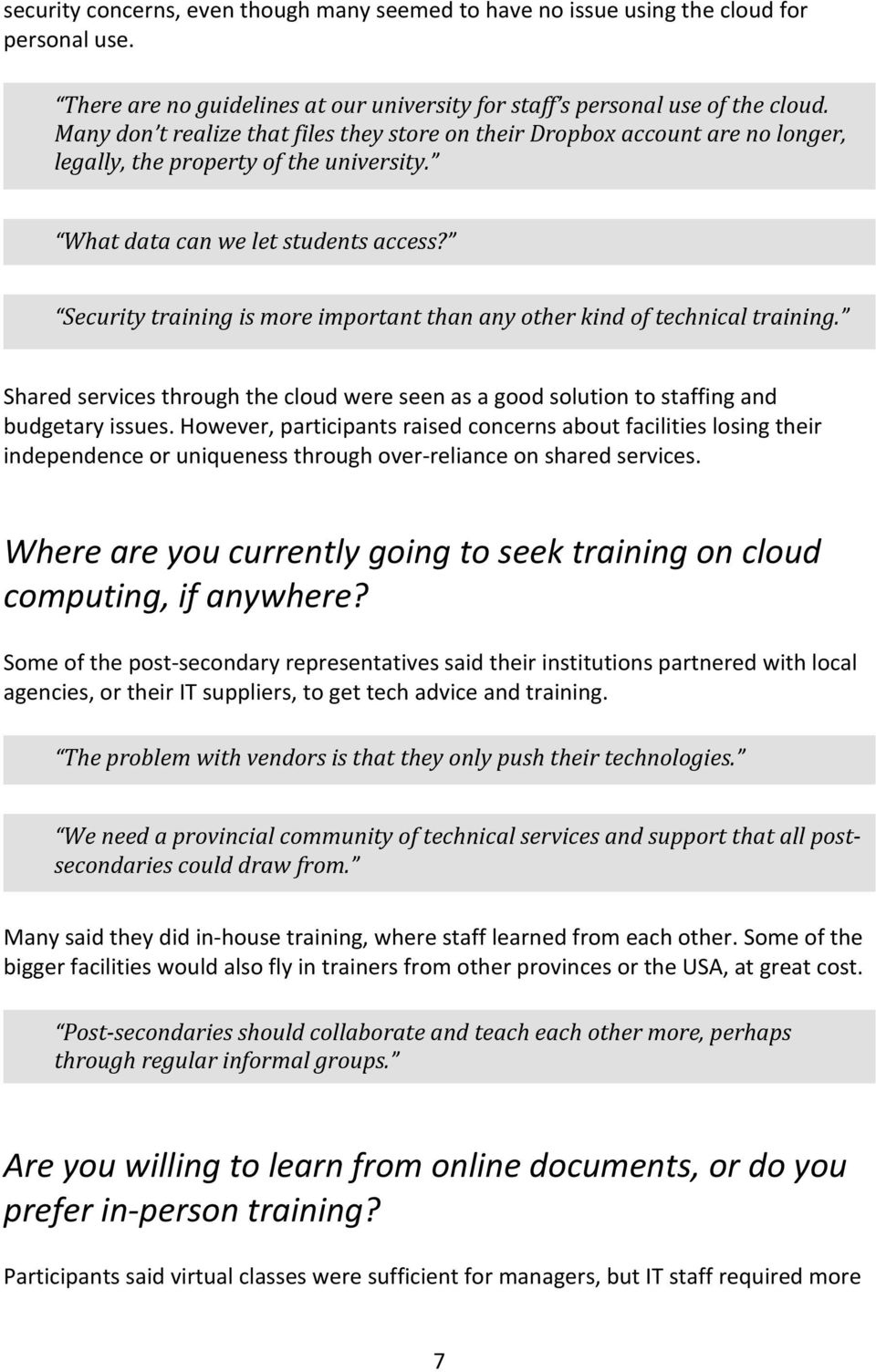 Security training is more important than any other kind of technical training. Shared services through the cloud were seen as a good solution to staffing and budgetary issues.