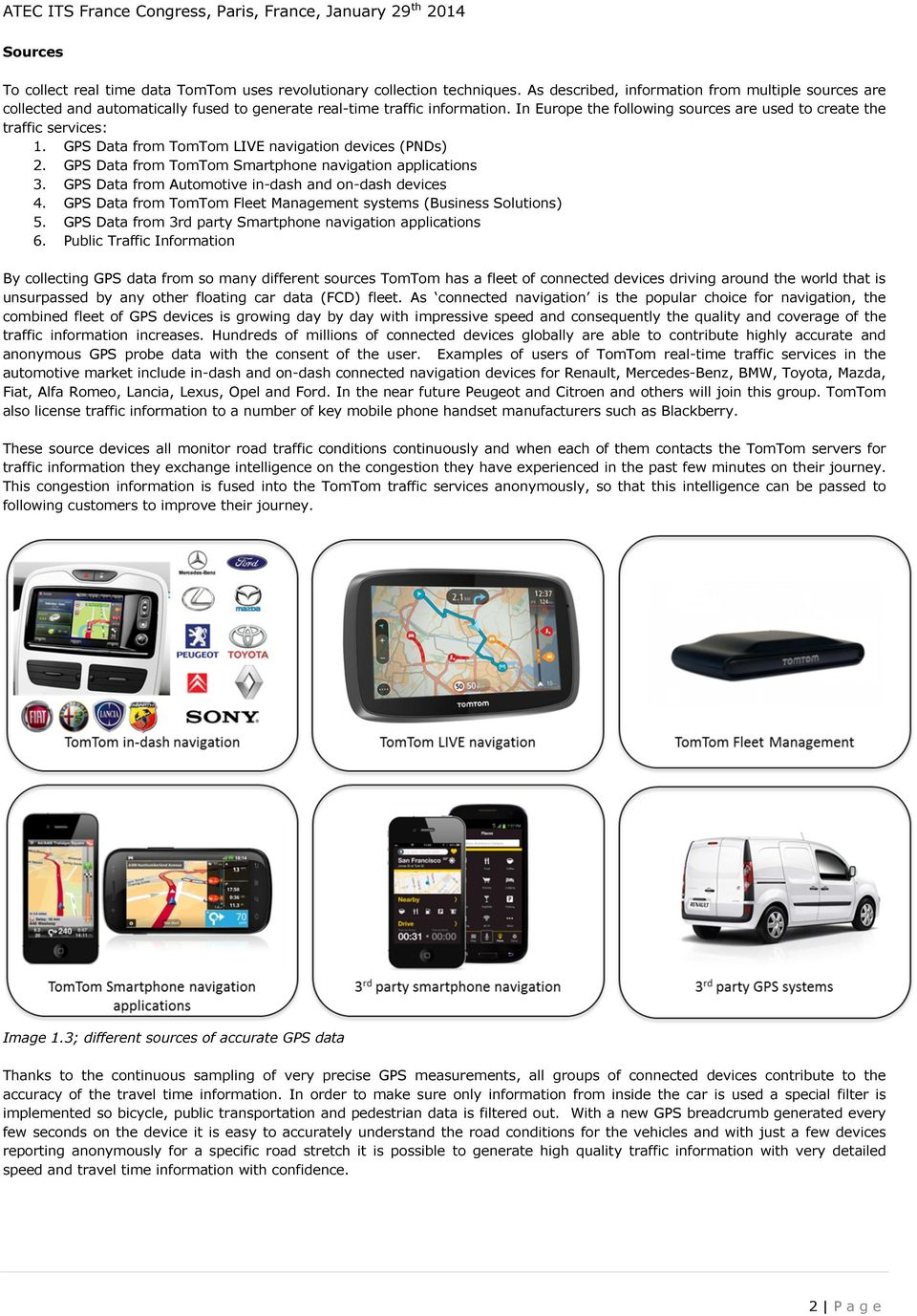 In Europe the following sources are used to create the traffic services: 1. GPS Data from TomTom LIVE navigation devices (PNDs) 2. GPS Data from TomTom Smartphone navigation applications 3.