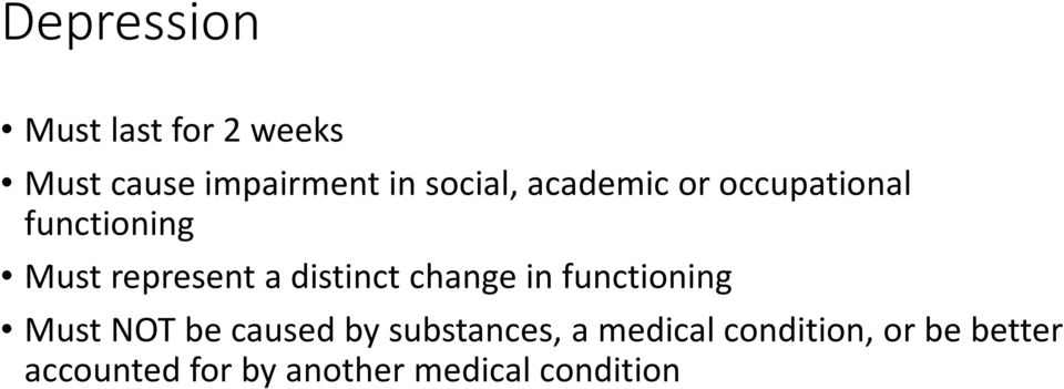 change in functioning Must NOT be caused by substances, a medical