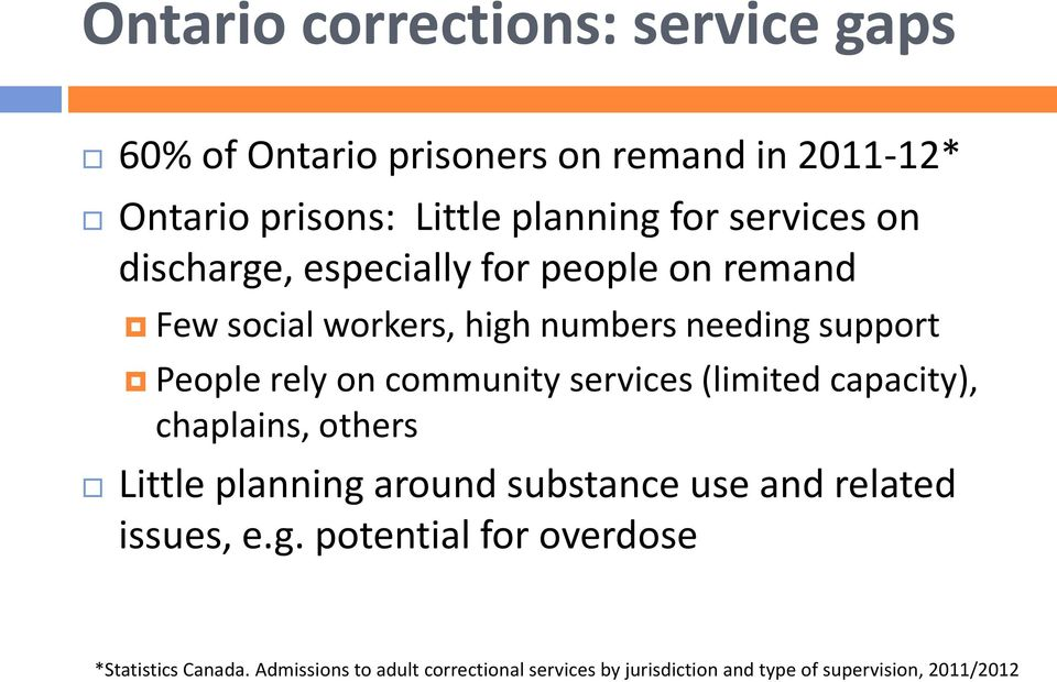 community services (limited capacity), chaplains, others Little planning around substance use and related issues, e.g. potential for overdose *Statistics Canada.