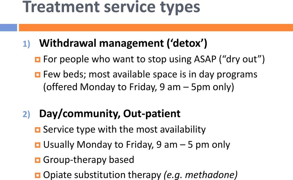 9 am 5pm only) 2) Day/community, Out-patient Service type with the most availability Usually