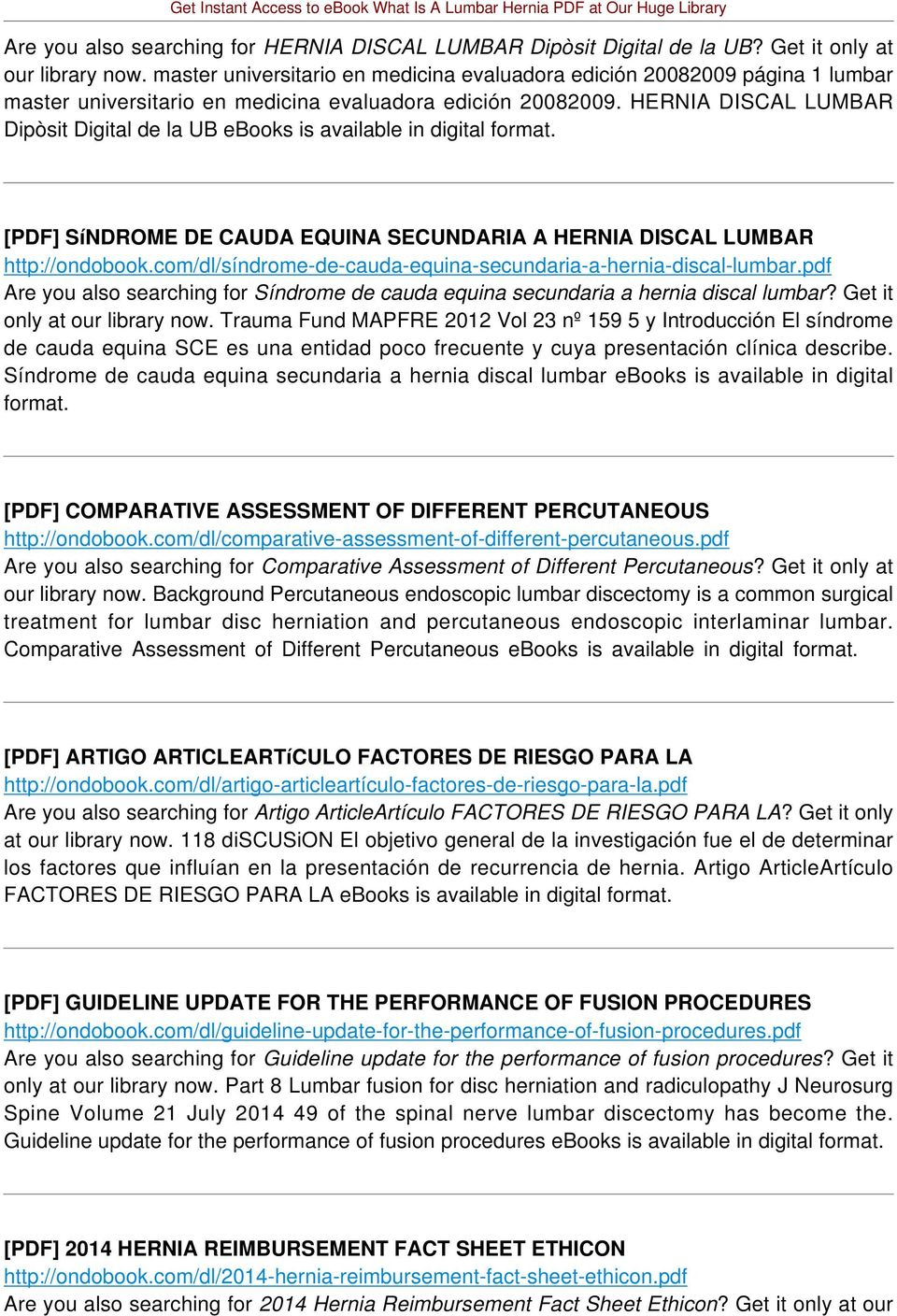 HERNIA DISCAL LUMBAR Dipòsit Digital de la UB ebooks is available in digital format. [PDF] SíNDROME DE CAUDA EQUINA SECUNDARIA A HERNIA DISCAL LUMBAR http://ondobook.