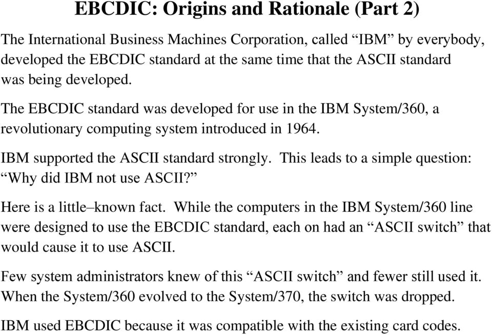 This leads to a simple question: Why did IBM not use ASCII? Here is a little known fact.