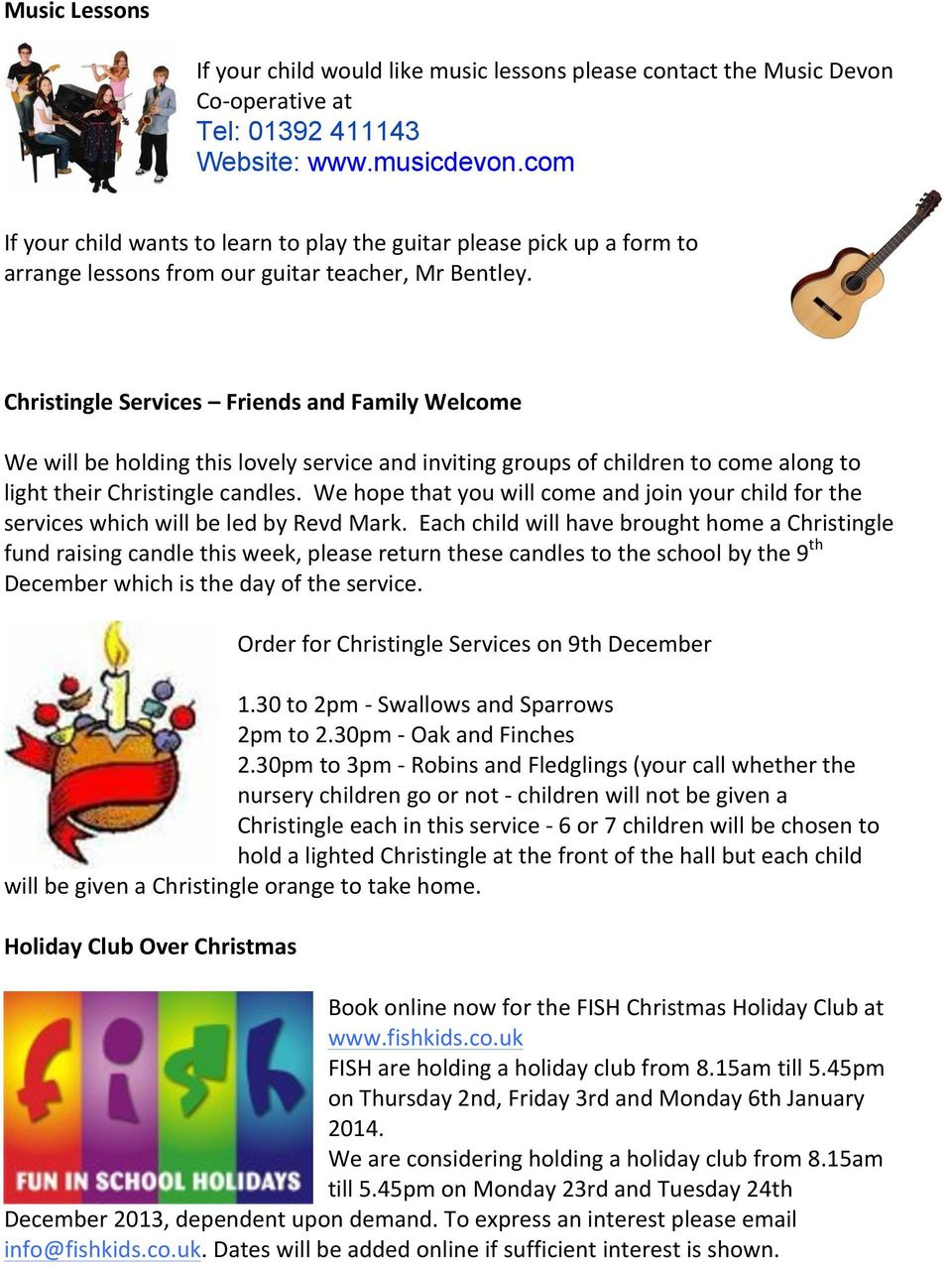 Christingle Services Friends and Family Welcome We will be holding this lovely service and inviting groups of children to come along to light their Christingle candles.