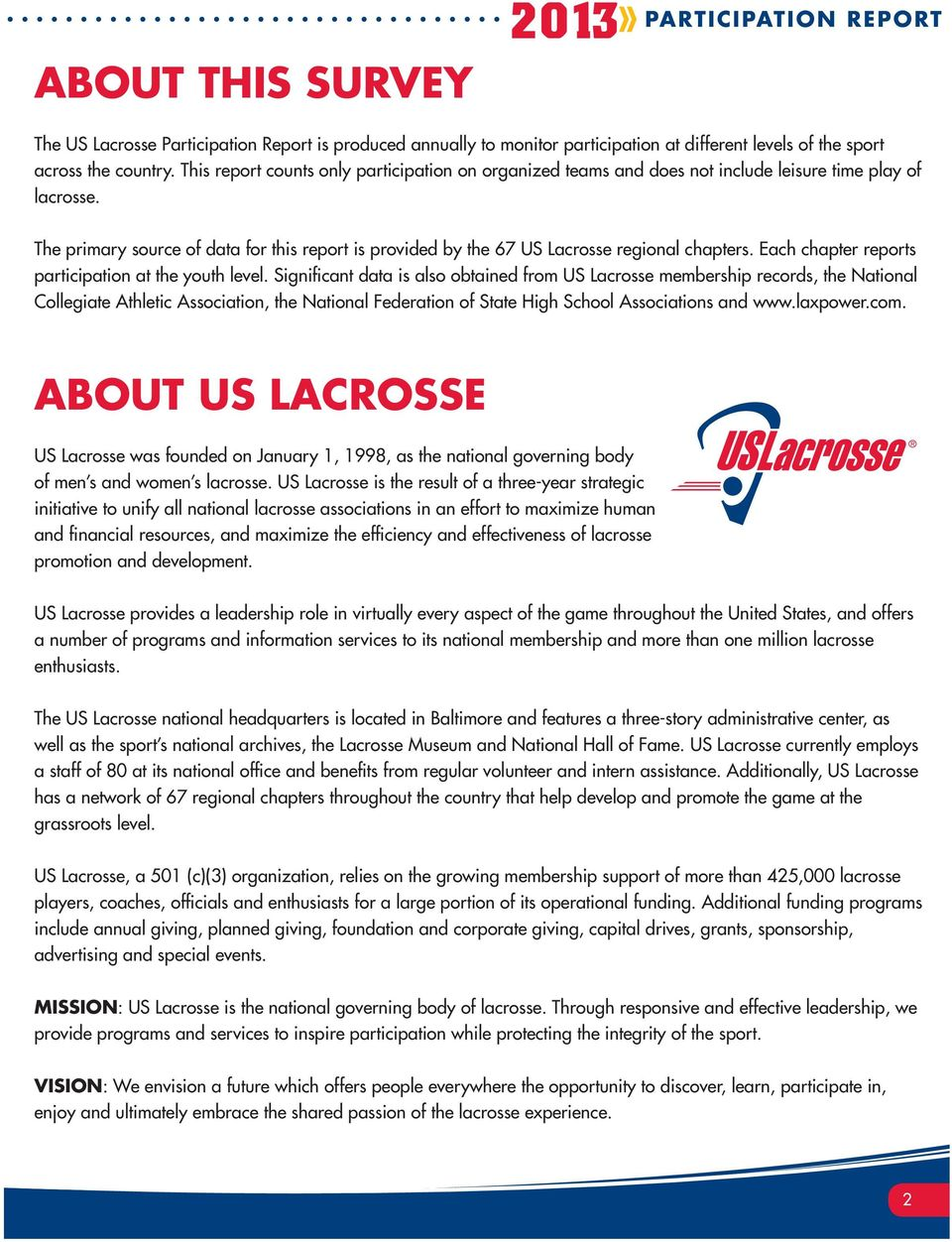 The primary source of data for this report is provided by the 67 US Lacrosse regional chapters. Each chapter reports participation at the youth level.