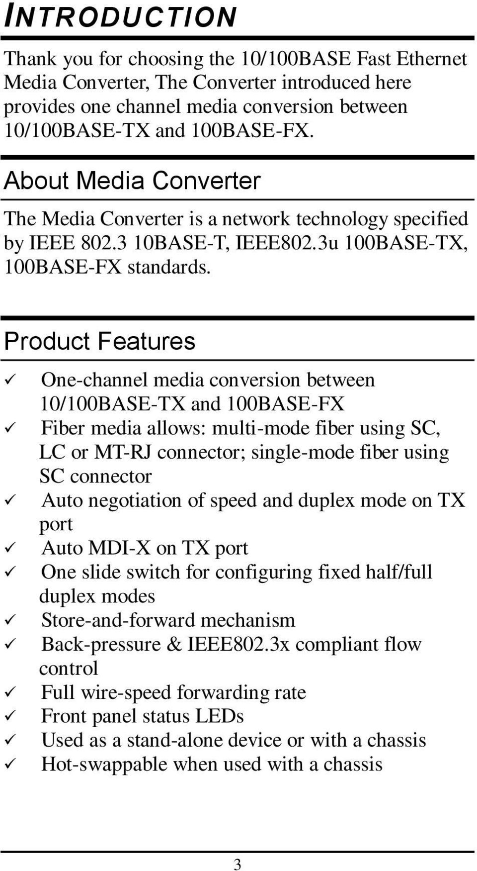 Product Features One-channel media conversion between 10/100BASE-TX and 100BASE-FX Fiber media allows: multi-mode fiber using SC, LC or MT-RJ connector; single-mode fiber using SC connector Auto
