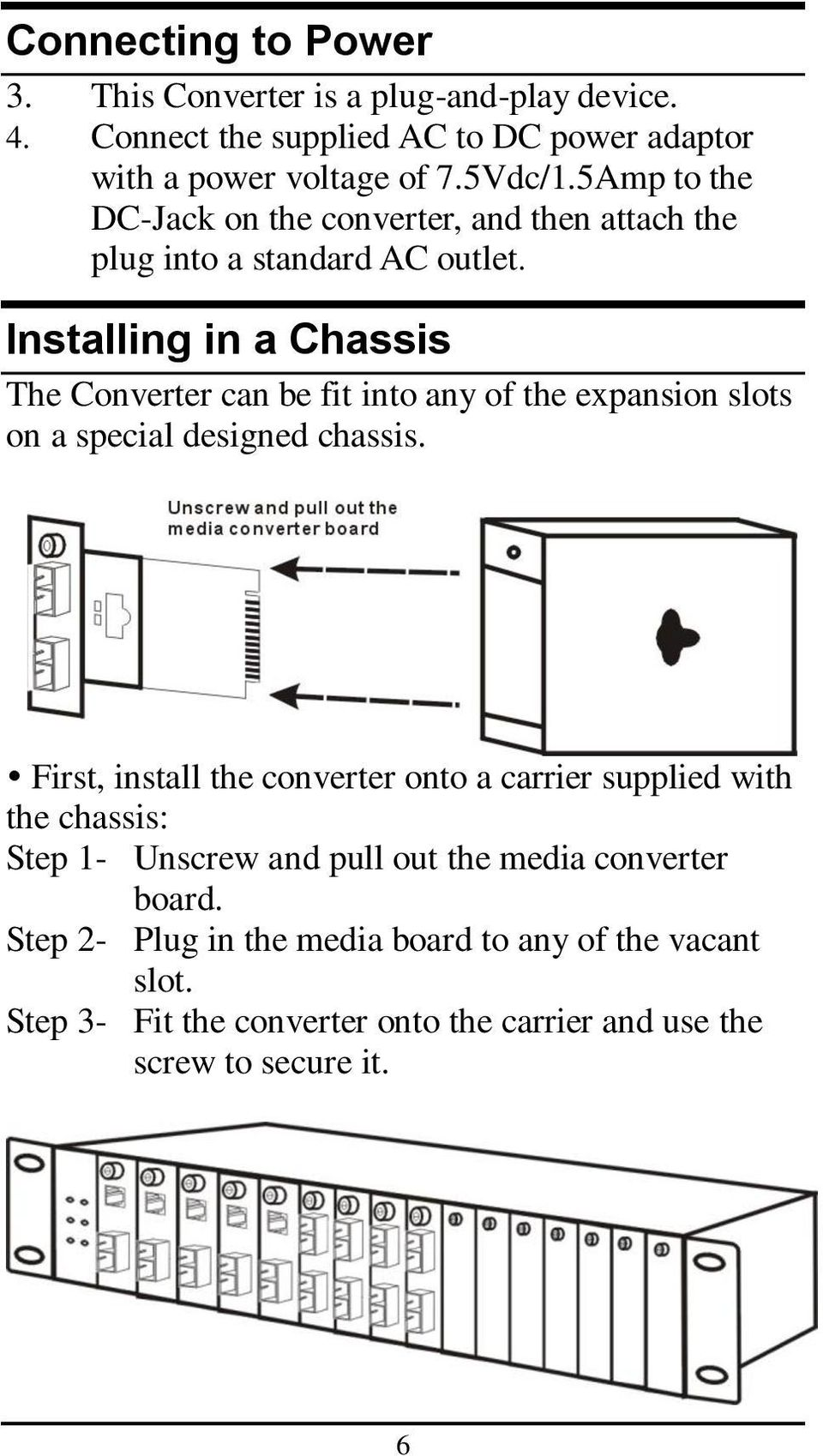 Installing in a Chassis The Converter can be fit into any of the expansion slots on a special designed chassis.