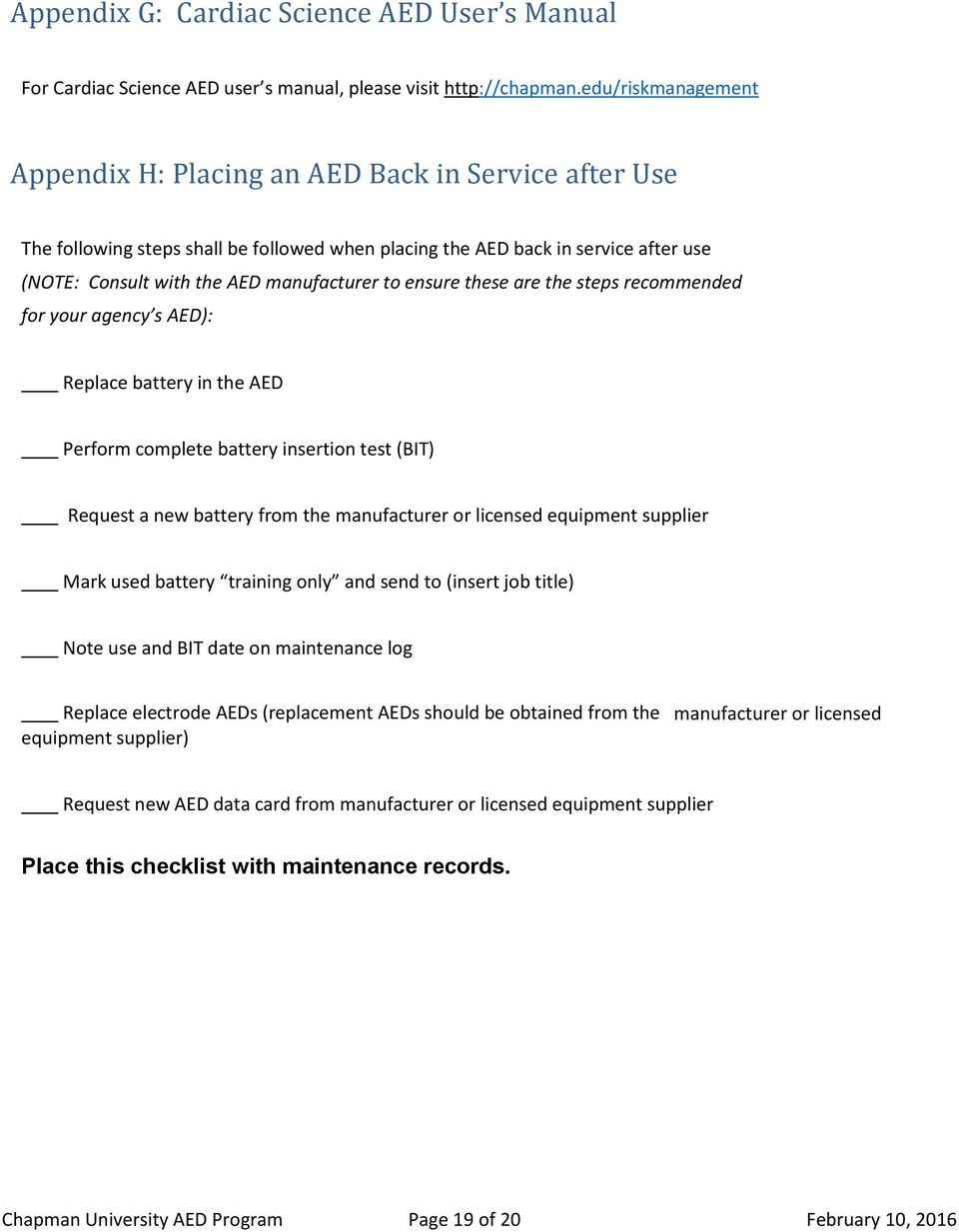 to ensure these are the steps recommended for your agency s AED): Replace battery in the AED Perform complete battery insertion test (BIT) Request a new battery from the manufacturer or licensed