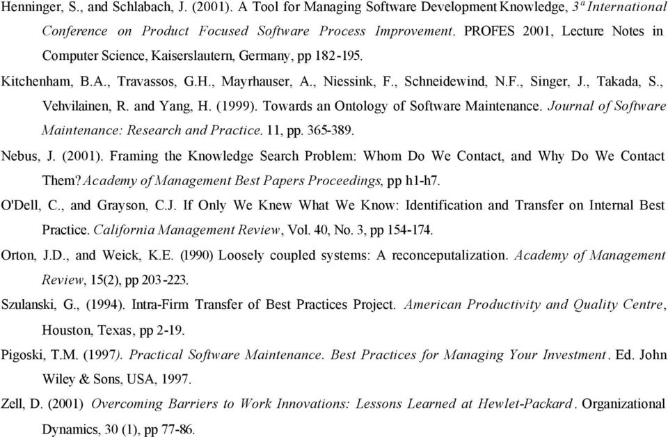 , Vehvilainen, R. and Yang, H. (1999). Towards an Ontology of Software Maintenance. Journal of Software Maintenance: Research and Practice. 11, pp. 365-389. Nebus, J. (2001).