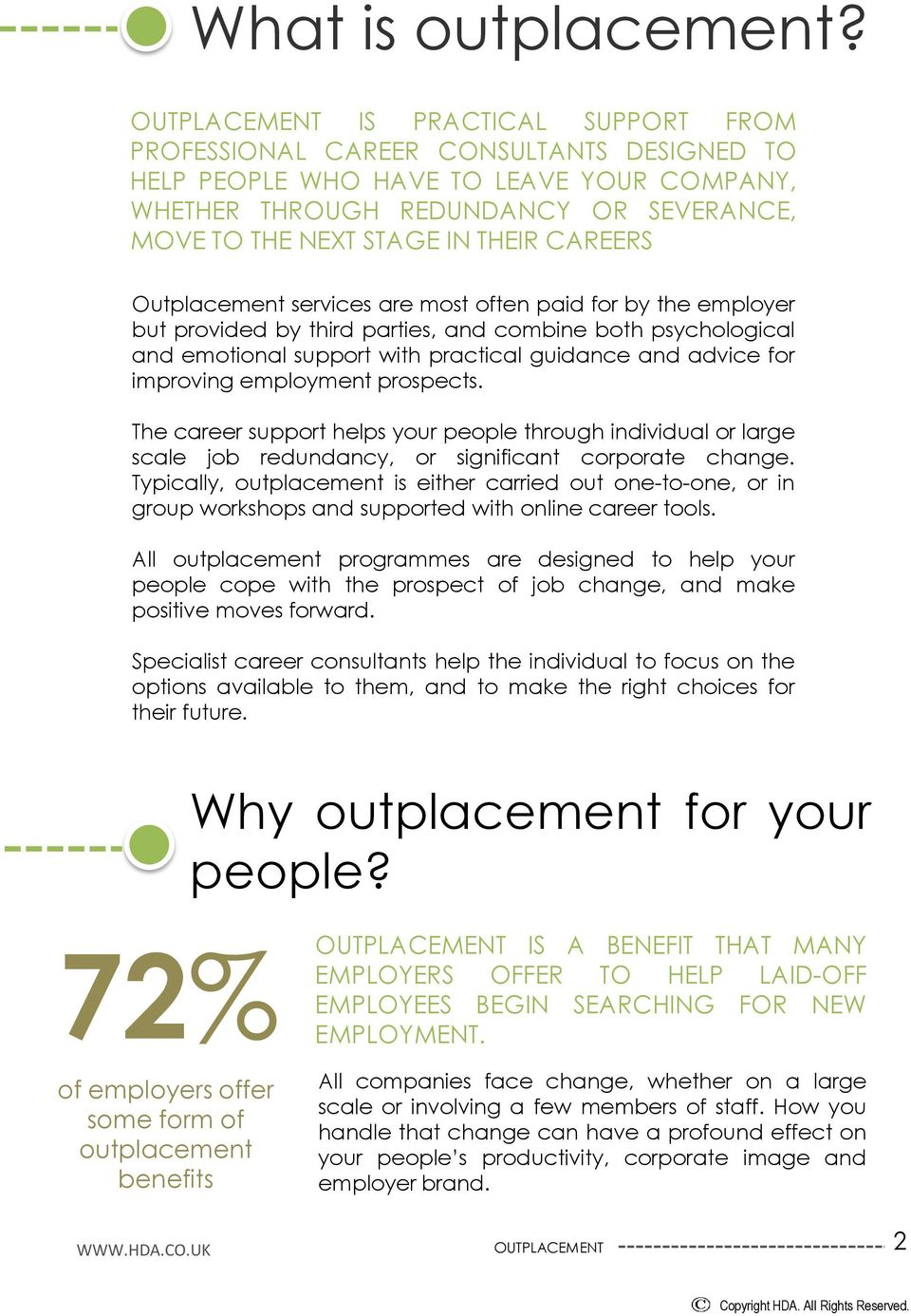 Outplacement services are most often paid for by the employer but provided by third parties, and combine both psychological and emotional support with practical guidance and advice for improving