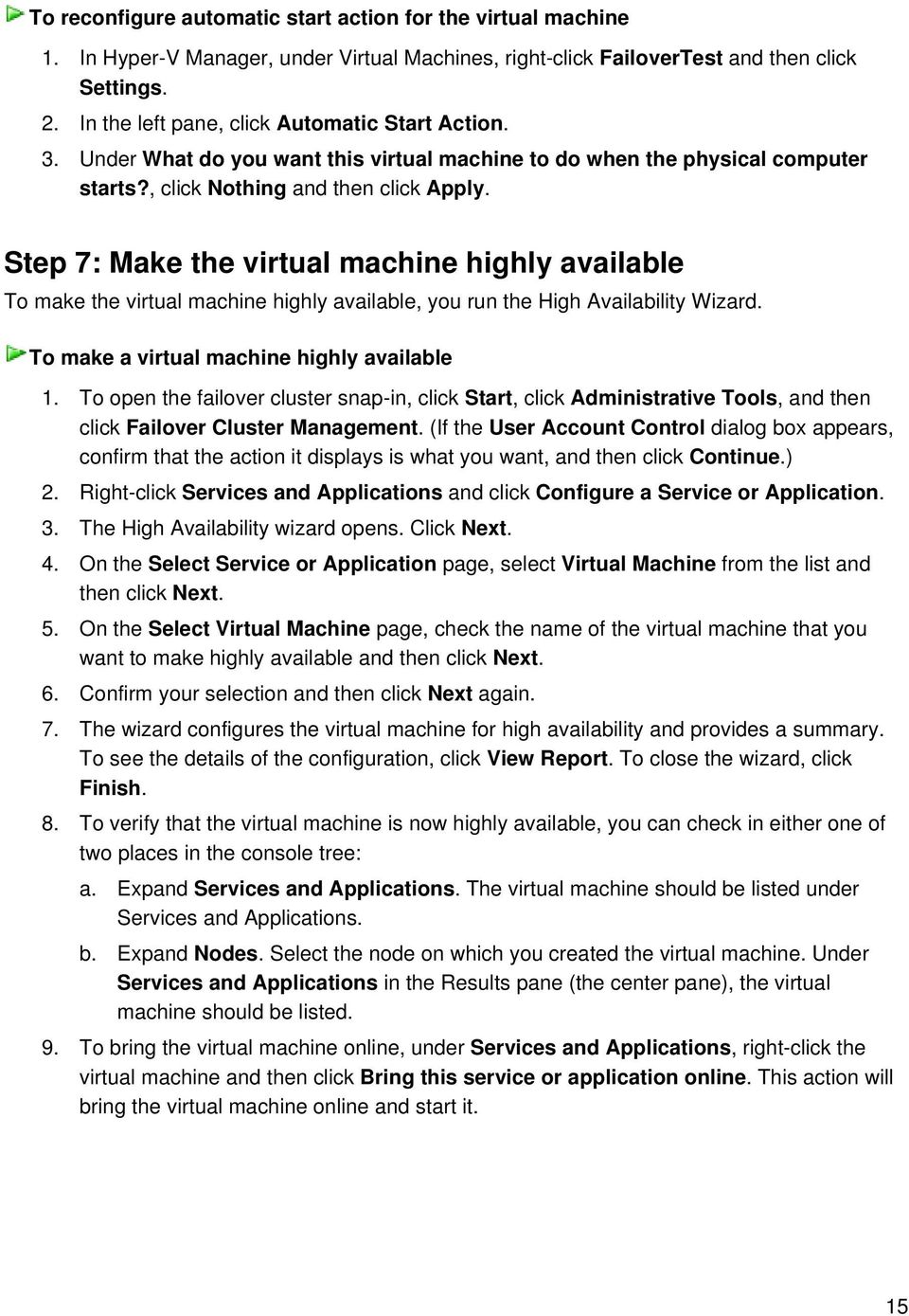 Step 7: Make the virtual machine highly available To make the virtual machine highly available, you run the High Availability Wizard. To make a virtual machine highly available 1.