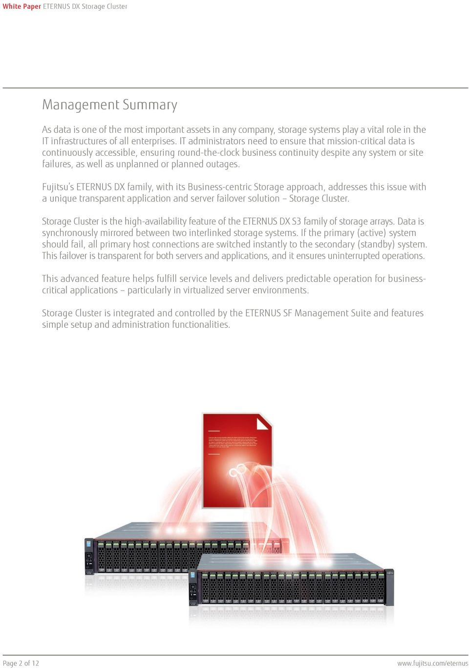 planned outages. Fujitsu's ETERNUS DX family, with its Business-centric Storage approach, addresses this issue with a unique transparent application and server failover solution Storage Cluster.