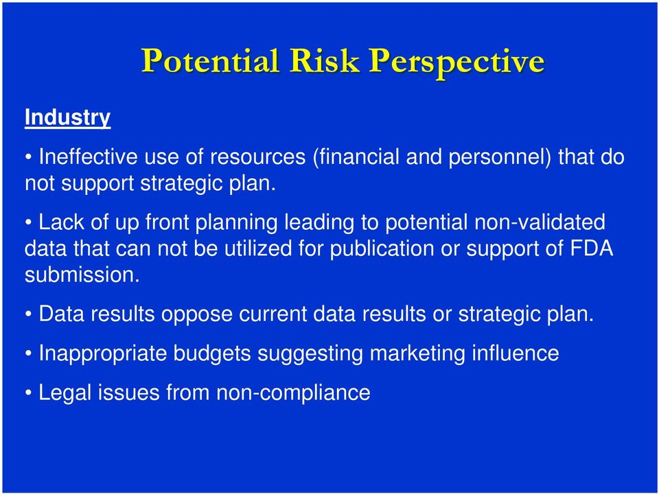 Lack of up front planning leading to potential non-validated data that can not be utilized for