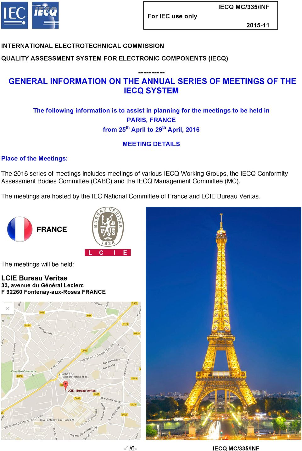Place of the Meetings: The 2016 series of meetings includes meetings of various IECQ Working Groups, the IECQ Conformity Assessment Bodies Committee (CABC) and the IECQ Management