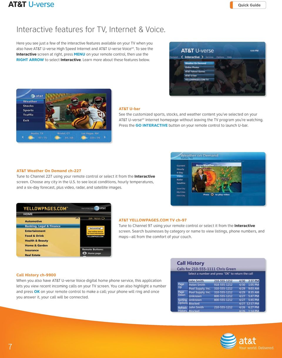 AT&T U-bar See the customized sports, stocks, and weather content you ve selected on your AT&T U-verse SM Internet homepage without leaving the TV program you re watching.