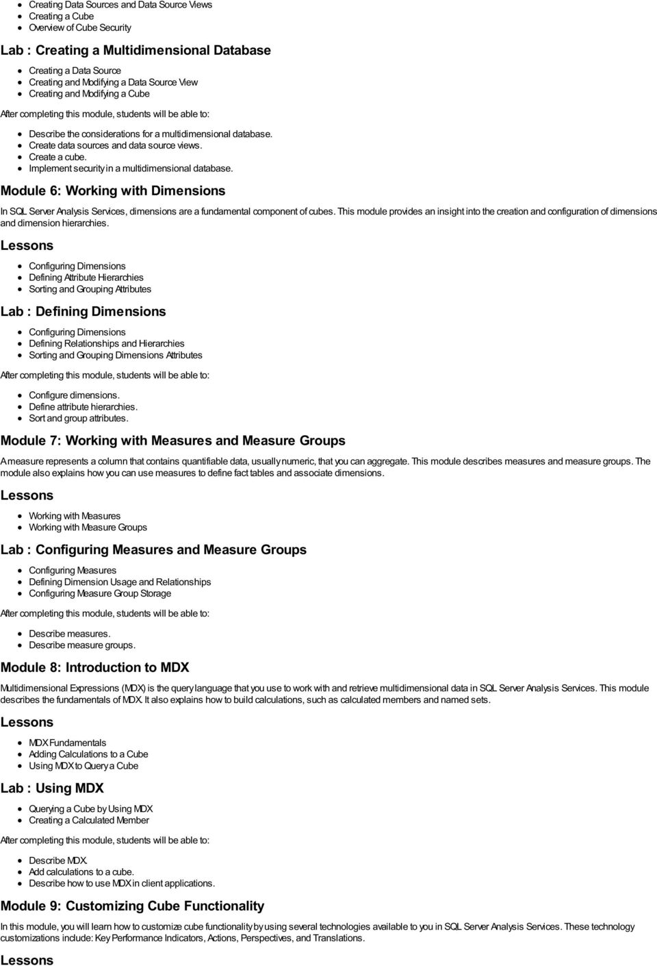 Module 6: Working with Dimensions In SQL Server Analysis Services, dimensions are a fundamental component of cubes.