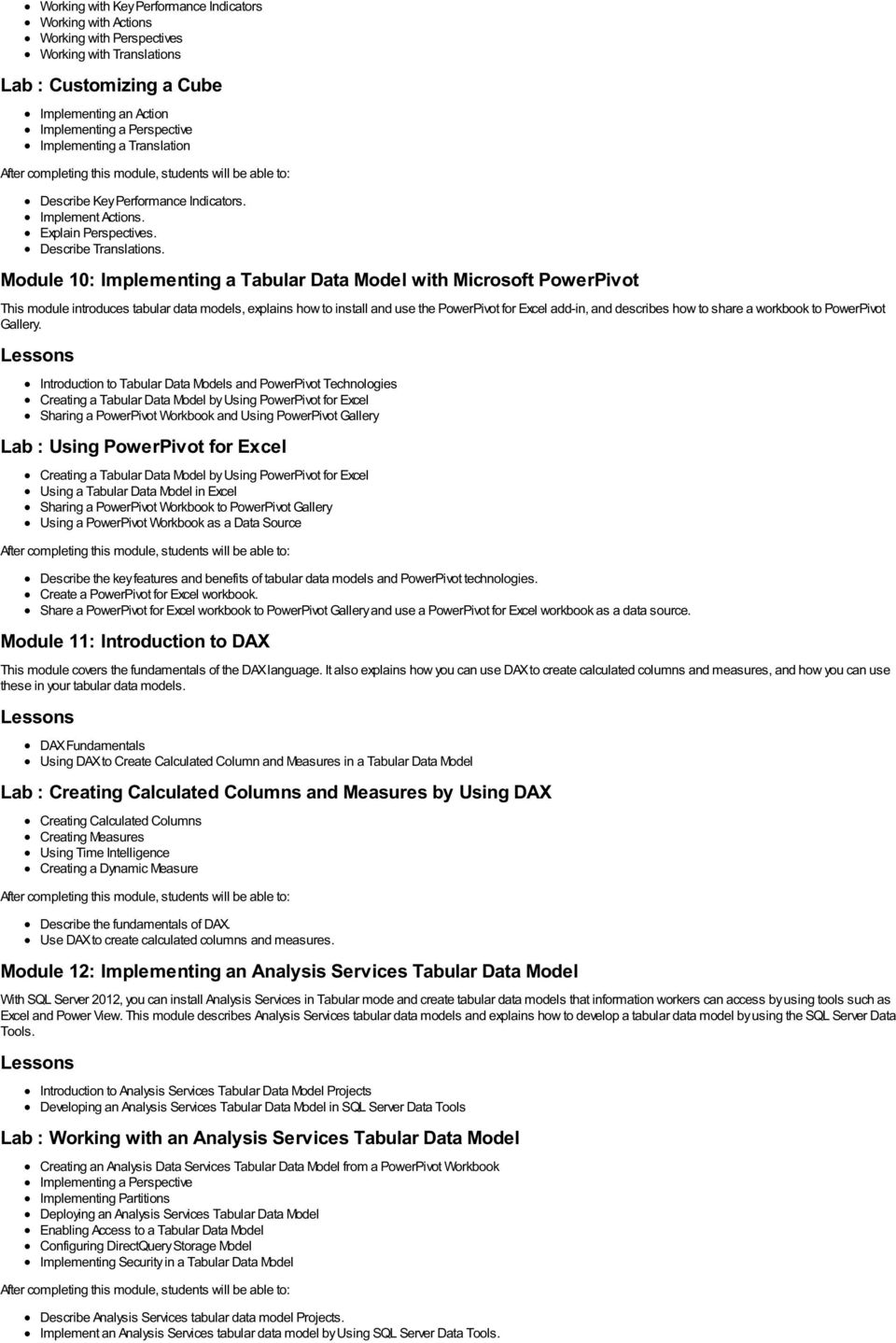 Module 10: Implementing a Tabular Data Model with Microsoft PowerPivot This module introduces tabular data models, explains how to install and use the PowerPivot for Excel add-in, and describes how
