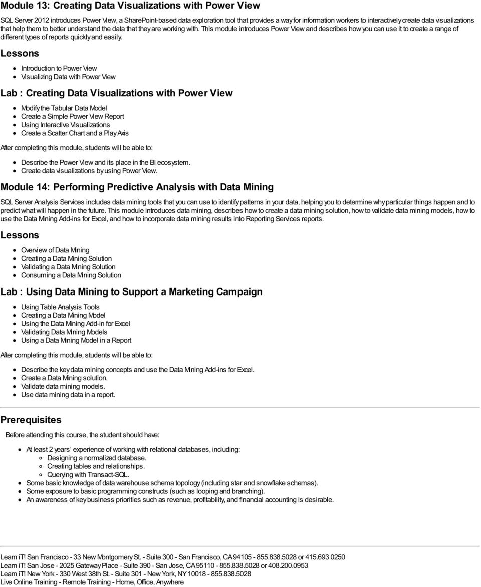 This module introduces Power View and describes how you can use it to create a range of different types of reports quickly and easily.