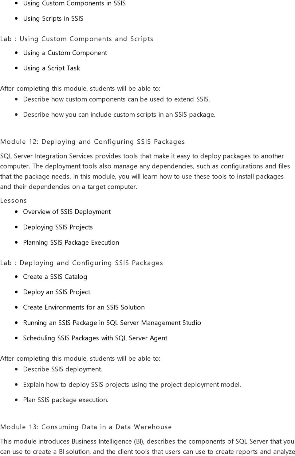Module 12: Deploying and Configuring SSIS Packages SQL Server Integration Services provides tools that make it easy to deploy packages to another computer.
