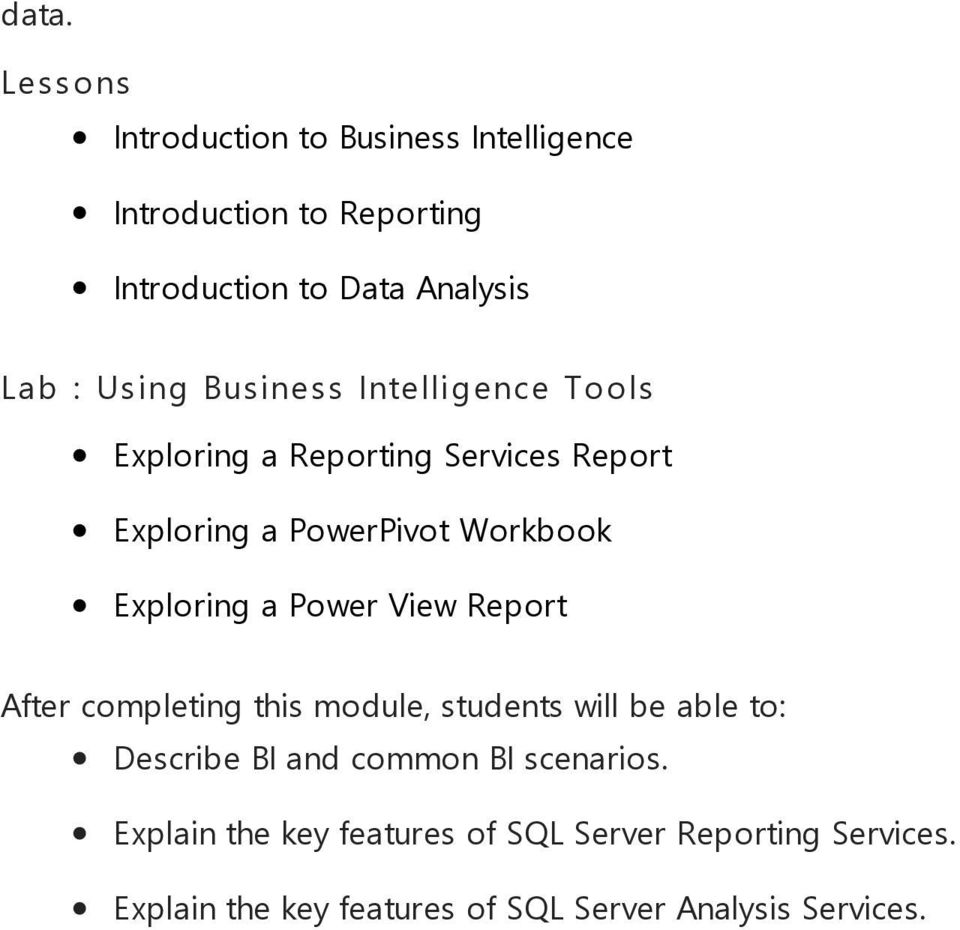 PowerPivot Workbook Exploring a Power View Report Describe BI and common BI scenarios.