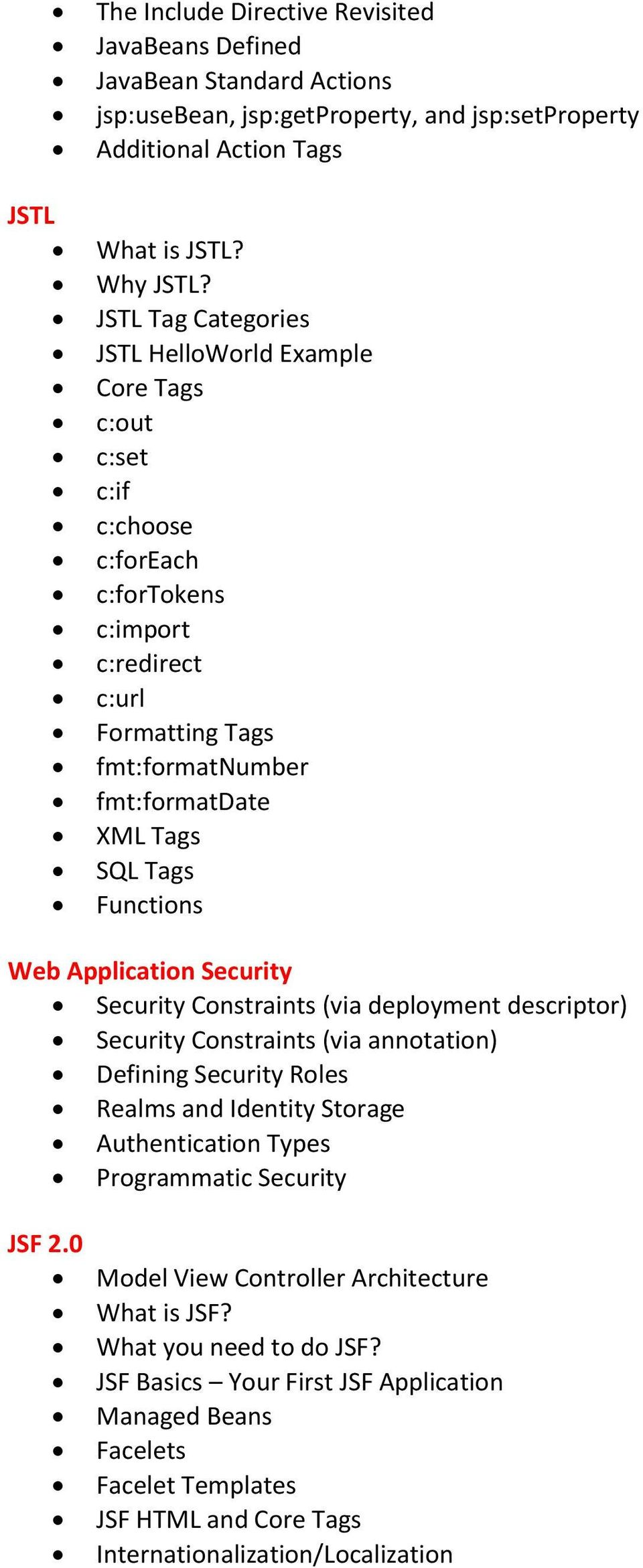 Functions Web Application Security Security Constraints (via deployment descriptor) Security Constraints (via annotation) Defining Security Roles Realms and Identity Storage Authentication Types