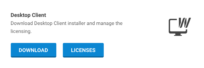 Desktop client Following this link allow you to download Desktop Client installer. On the user level you have an additional option for Licenses.
