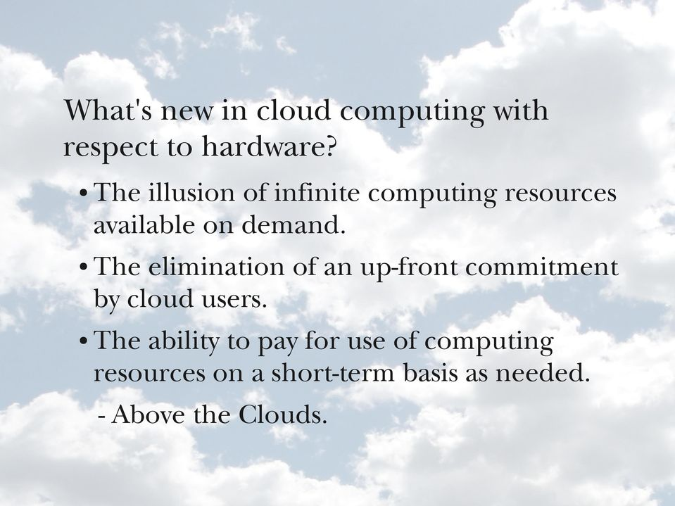 The elimination of an up-front commitment by cloud users.
