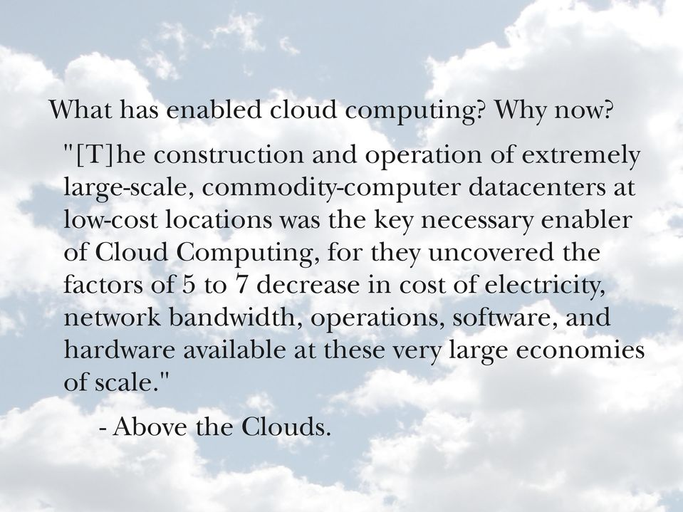 low-cost locations was the key necessary enabler of Cloud Computing, for they uncovered the factors