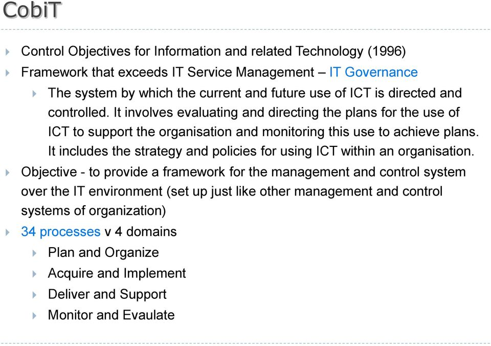 It includes the strategy and policies for using ICT within an organisation.