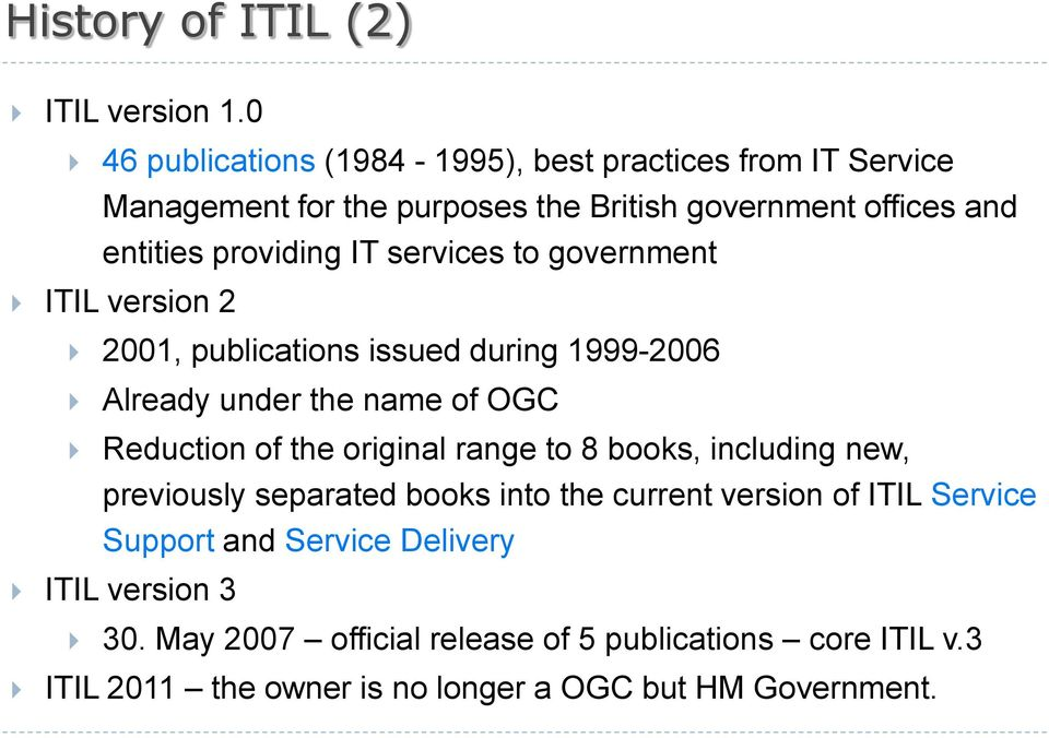 IT services to government ITIL version 2 2001, publications issued during 1999-2006 Already under the name of OGC Reduction of the original range