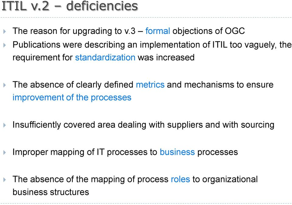 standardization was increased The absence of clearly defined metrics and mechanisms to ensure improvement of the processes