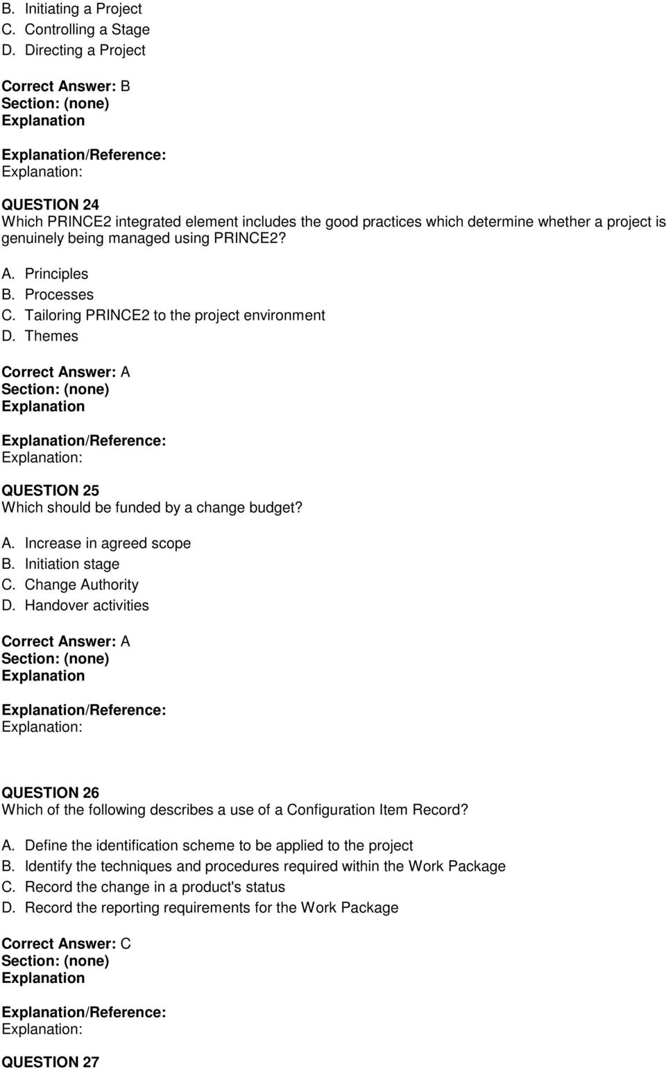 Processes C. Tailoring PRINCE2 to the project environment D. Themes Correct Answer: A /Reference: : QUESTION 25 Which should be funded by a change budget? A. Increase in agreed scope B.