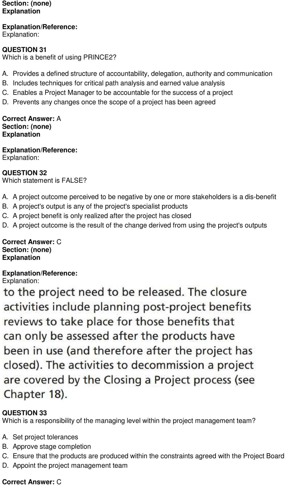 Prevents any changes once the scope of a project has been agreed Correct Answer: A /Reference: : QUESTION 32 Which statement is FALSE? A. A project outcome perceived to be negative by one or more stakeholders is a dis-benefit B.