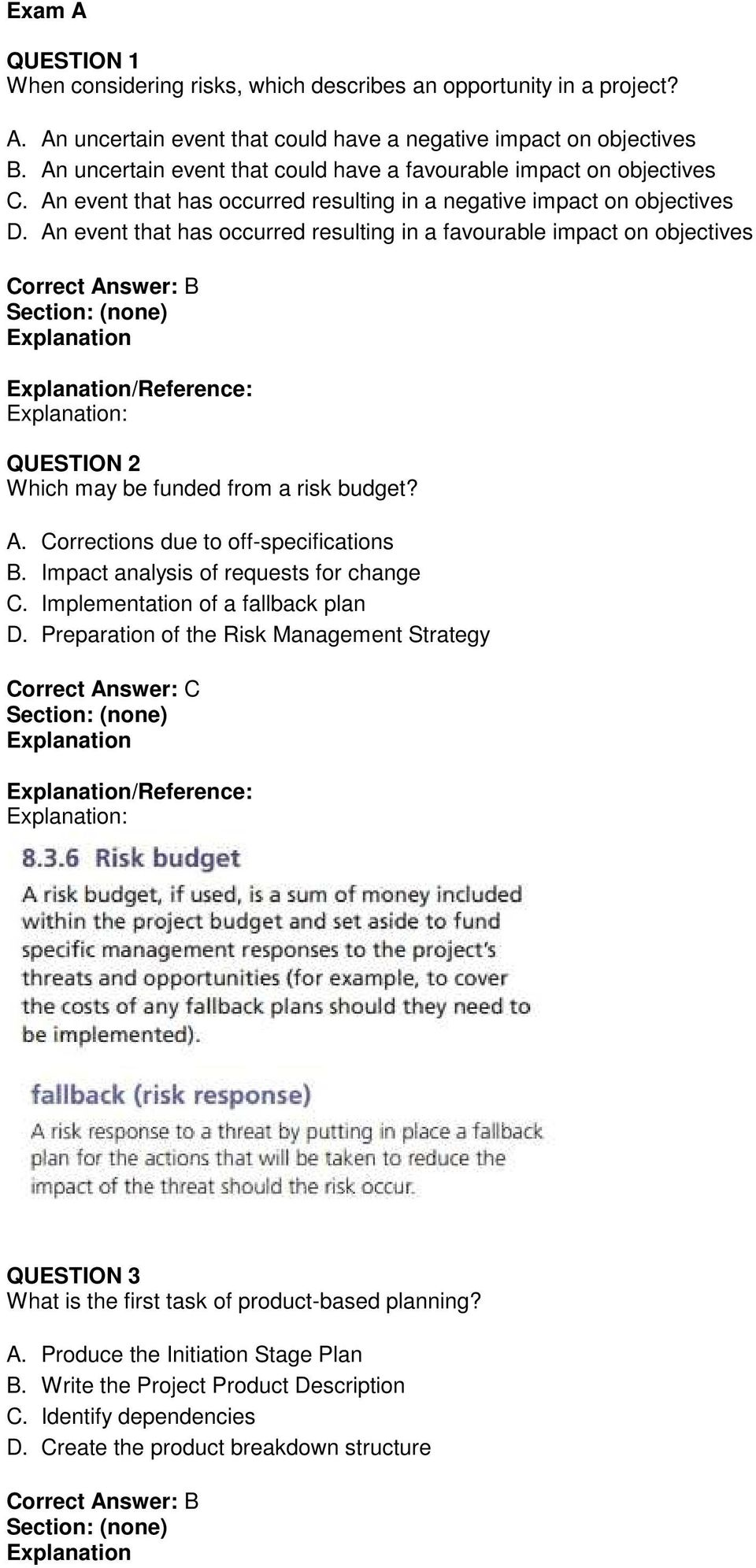 An event that has occurred resulting in a favourable impact on objectives /Reference: : QUESTION 2 Which may be funded from a risk budget? A. Corrections due to off-specifications B.
