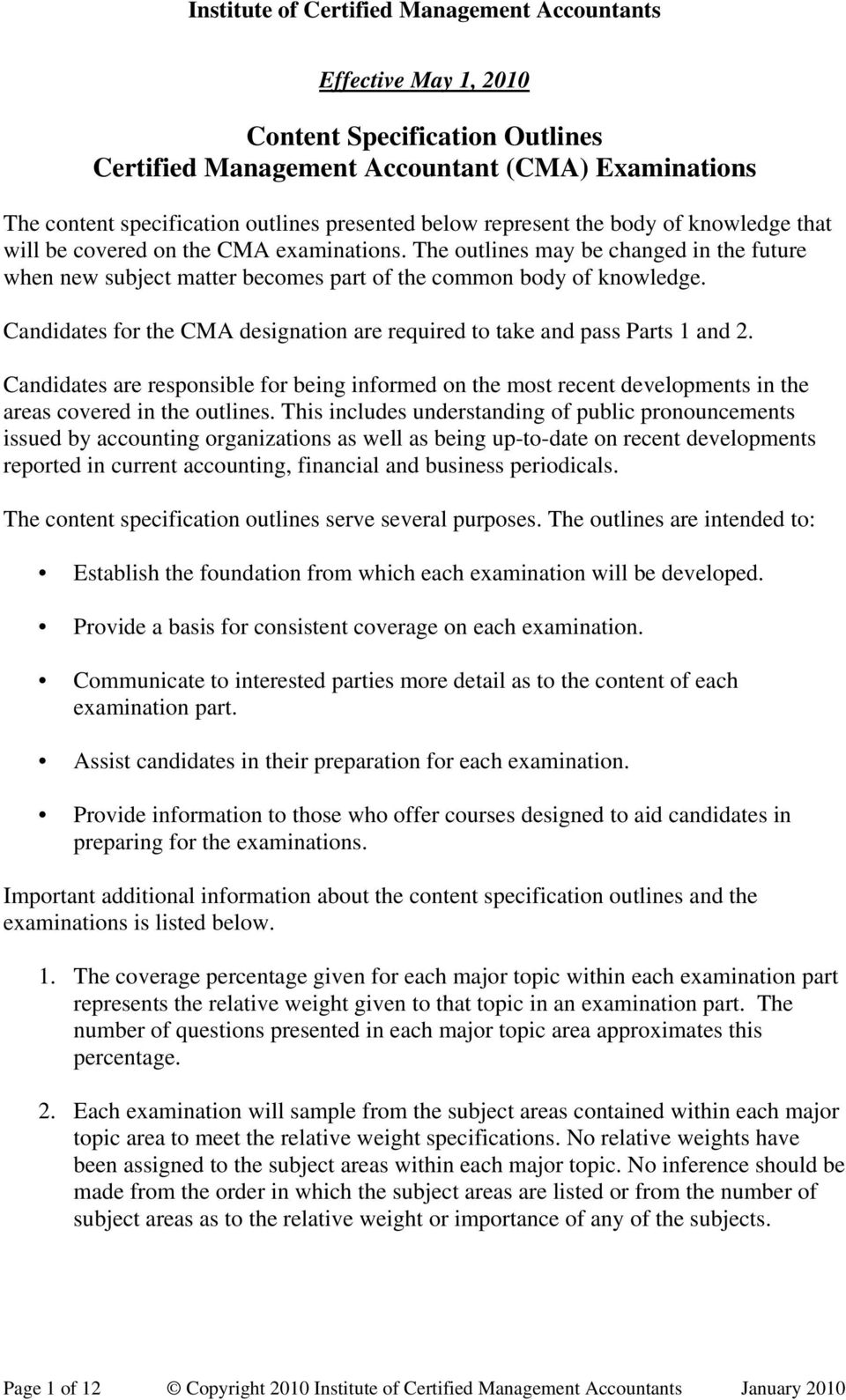 Candidates for the CMA designation are required to take and pass Parts 1 and 2. Candidates are responsible for being informed on the most recent developments in the areas covered in the outlines.