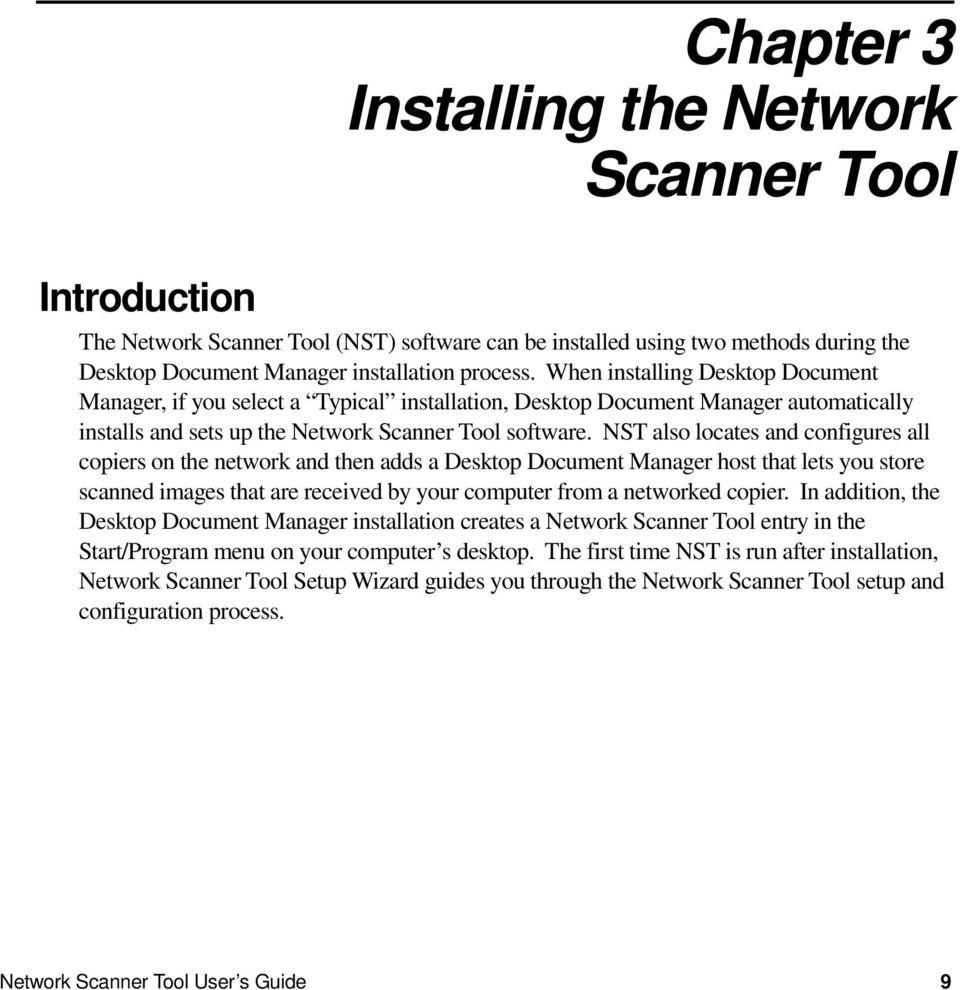 NST also locates and configures all copiers on the network and then adds a Desktop Document Manager host that lets you store scanned images that are received by your computer from a networked copier.