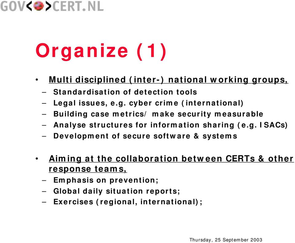 cyber crime (international) Building case metrics/ make security measurable Analyse structures for information